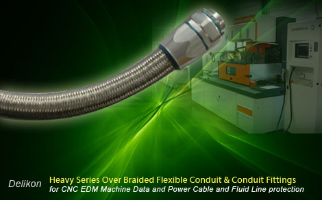 Heavy Series Over Braided Flexible Conduit & Conduit Fittings for CNC EDM Machine Data and Power Cable and Fluid Line protection