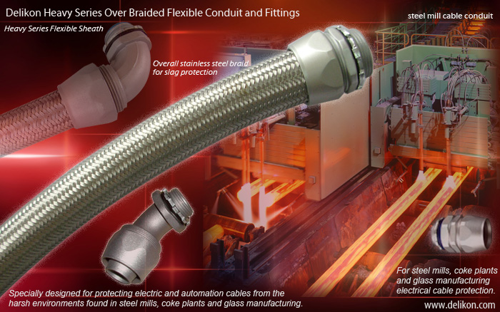 Delikon Heavy Series Over Braided Flexible Conduit and Fittings for steel mills, coke plants and glass manufacturing cable protection.